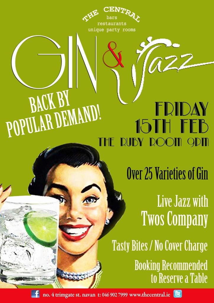 Back by popular demand - Gin & Jazz at The Central Navan  Friday 15th February in The Ruby Room  Live Jazz with 'Two's Company' - Over 25 Varities of Gin.  Tasty Bites, No Cover Charge.  Book early to reserve your table www.thecentral.ie  Facebook:  https://www.facebook.com/TheCentralNavan/