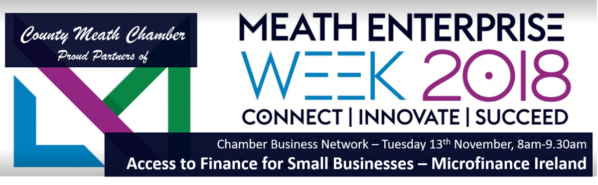 Chamber Business Network - Celebrating Meath Enterprise Week 2018.         Join us for some relaxed networking and an opportunity to learn more about the small loans on offer from Microfinance Ireland.